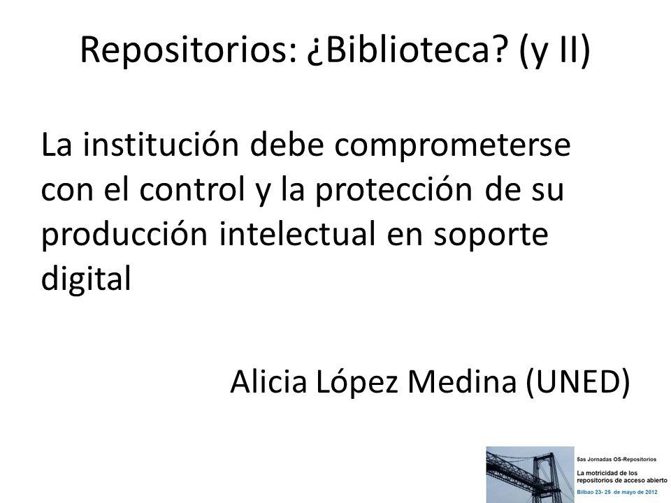 Repositorios: ¿Biblioteca? (y II) La institución debe comprometerse con el control y la protección de su producción intelectual en soporte digital Ali