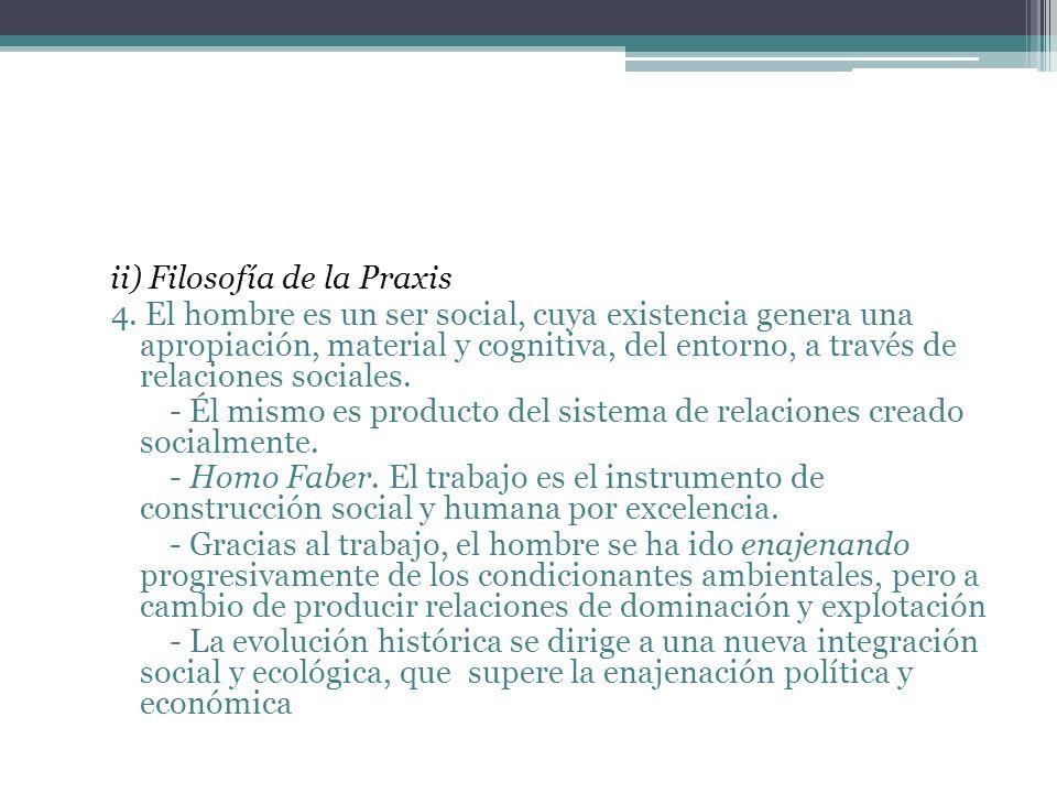 ii) Filosofía de la Praxis 4. El hombre es un ser social, cuya existencia genera una apropiación, material y cognitiva, del entorno, a través de relac