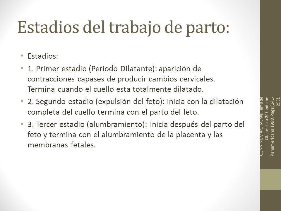 Estadios del trabajo de parto: Estadios: 1. Primer estadio (Periodo Dilatante): aparición de contracciones capases de producir cambios cervicales. Ter