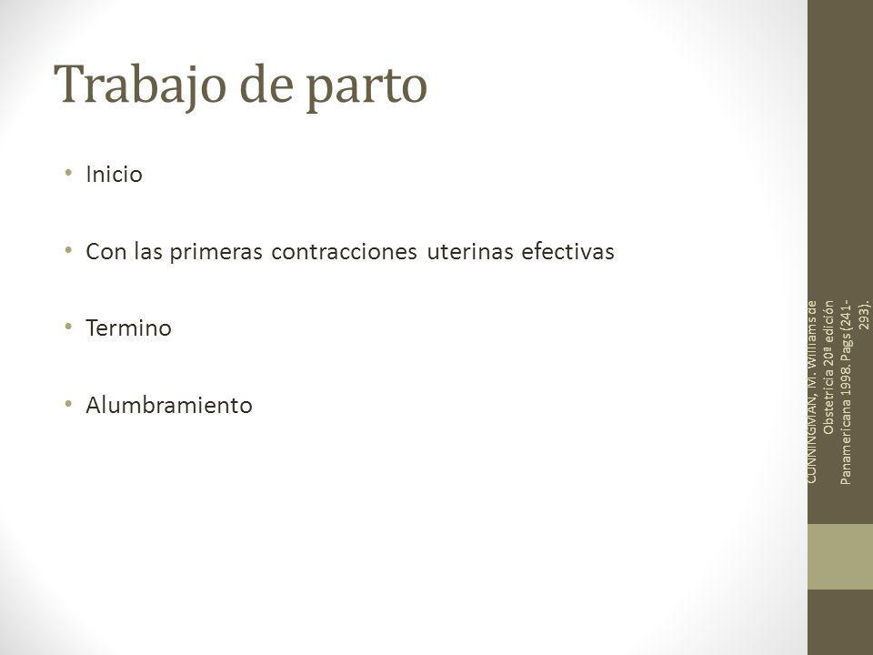 Trabajo de parto Inicio Con las primeras contracciones uterinas efectivas Termino Alumbramiento CUNNINGMAN, M.