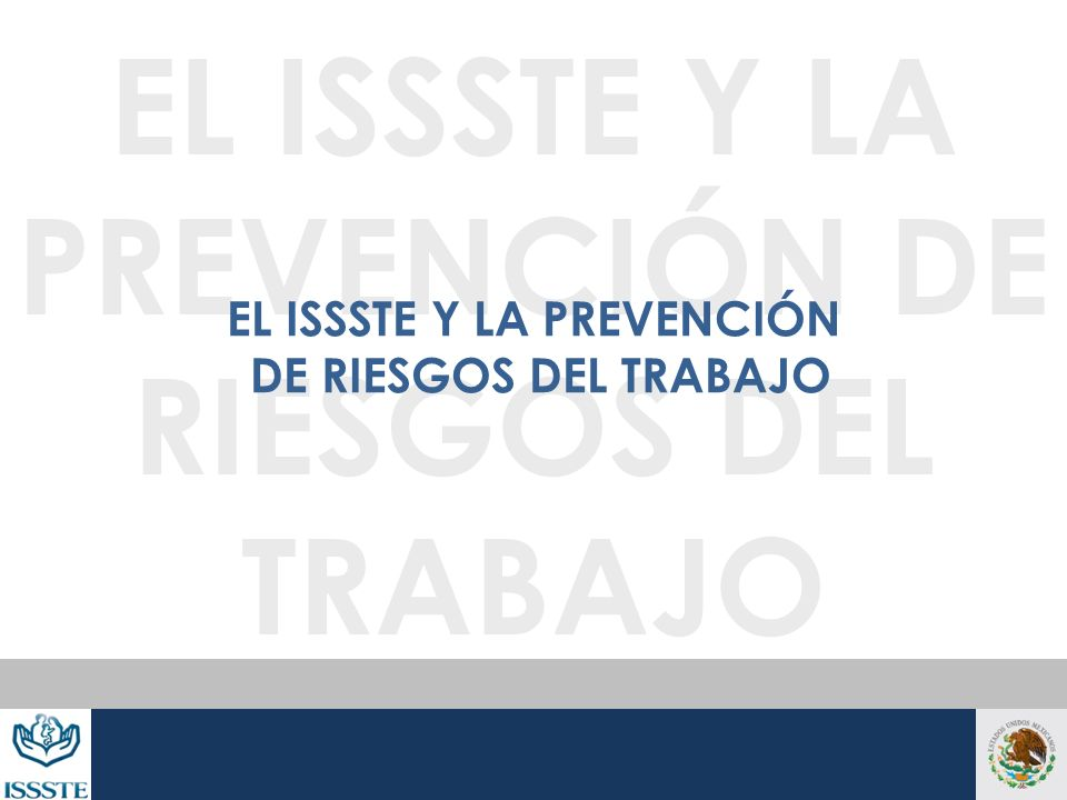 EL ISSSTE Y LA PREVENCIÓN DE RIESGOS DEL TRABAJO EL ISSSTE Y LA PREVENCIÓN DE RIESGOS DEL TRABAJO