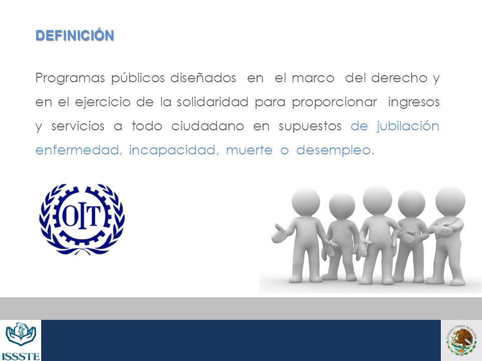 DEFINICIÓN Programas públicos diseñados en el marco del derecho y en el ejercicio de la solidaridad para proporcionar ingresos y servicios a todo ciud