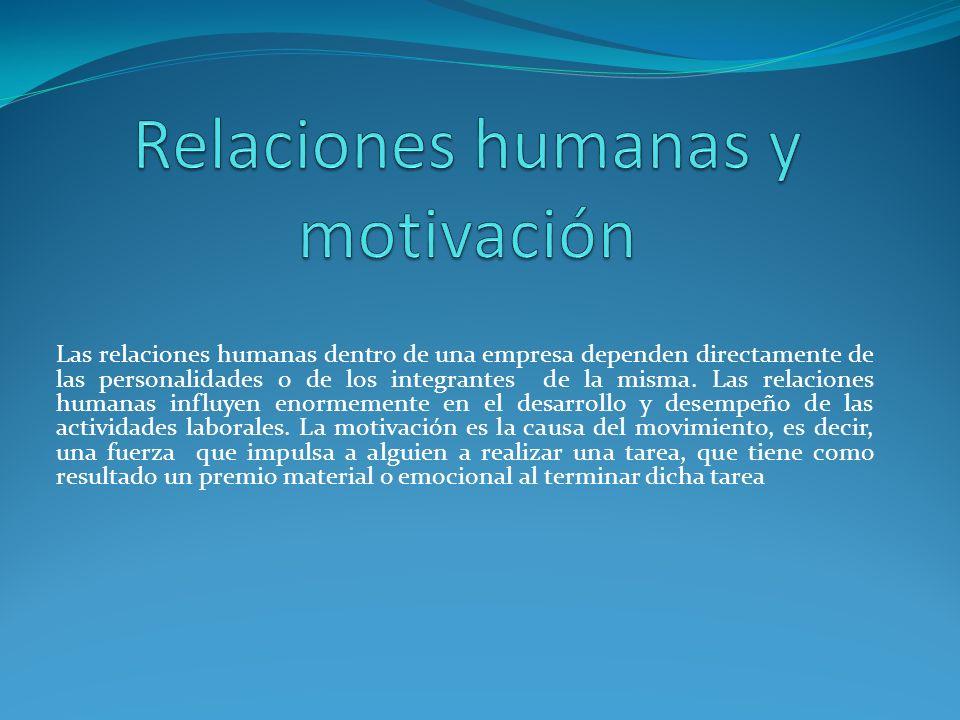 Las relaciones humanas dentro de una empresa dependen directamente de las personalidades o de los integrantes de la misma.