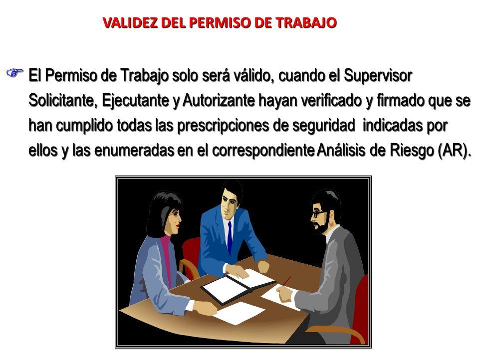 El Permiso de Trabajo solo será válido, cuando el Supervisor Solicitante, Ejecutante y Autorizante hayan verificado y firmado que se han cumplido toda