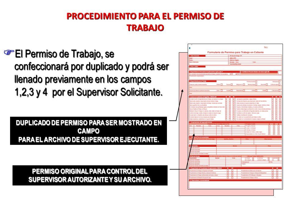 El Permiso de Trabajo, se confeccionará por duplicado y podrá ser llenado previamente en los campos 1,2,3 y 4 por el Supervisor Solicitante. El Permis