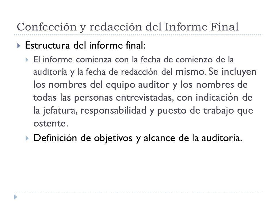 Confección y redacción del Informe Final Estructura del informe final: El informe comienza con la fecha de comienzo de la auditoría y la fecha de reda
