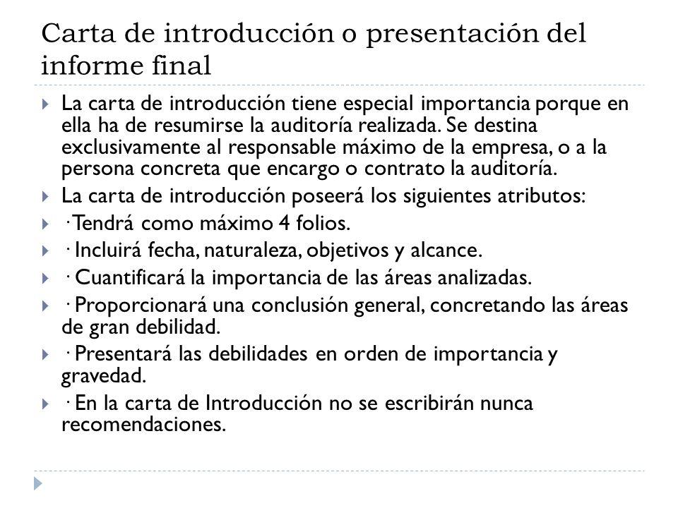 Carta de introducción o presentación del informe final La carta de introducción tiene especial importancia porque en ella ha de resumirse la auditoría