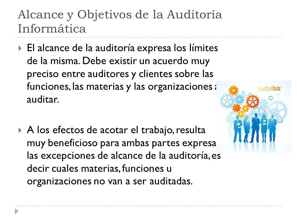 Alcance y Objetivos de la Auditoría Informática El alcance de la auditoría expresa los límites de la misma. Debe existir un acuerdo muy preciso entre