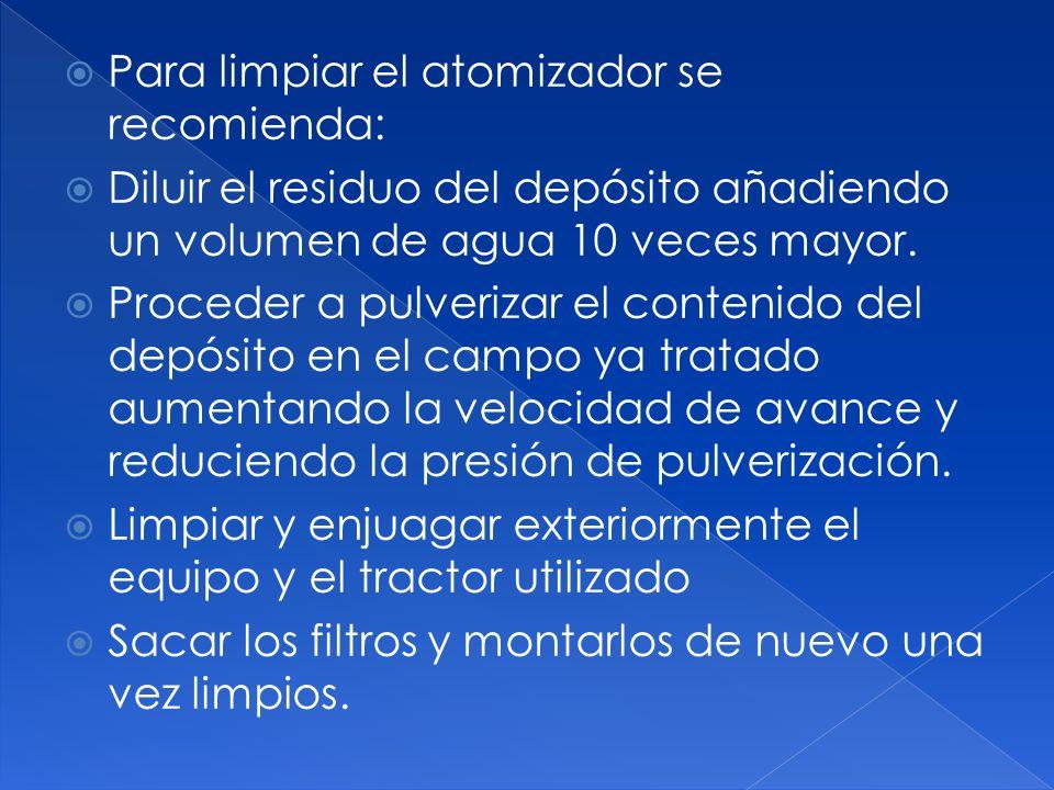 Para limpiar el atomizador se recomienda: Diluir el residuo del depósito añadiendo un volumen de agua 10 veces mayor. Proceder a pulverizar el conteni