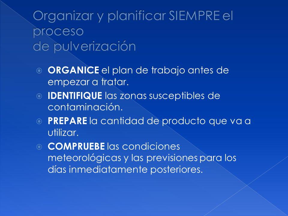 ORGANICE el plan de trabajo antes de empezar a tratar. IDENTIFIQUE las zonas susceptibles de contaminación. PREPARE la cantidad de producto que va a u