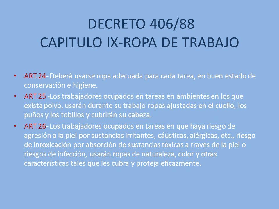 DECRETO 406/88 CAPITULO IX-ROPA DE TRABAJO ART.27- Las ropas de trabajo mencionadas en el artículo anterior y todos los elementos de protección personal, se entregarán por el empleador en forma gratuita y será de uso personal.