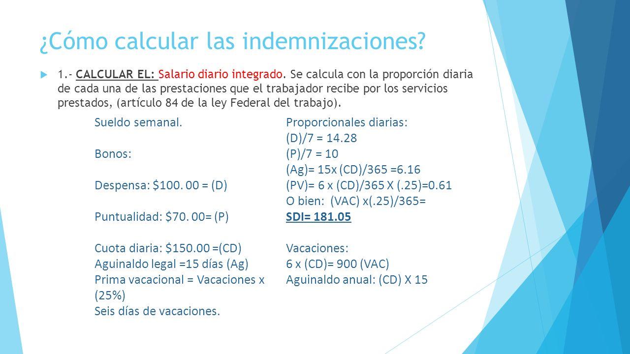 ¿Cómo calcular las indemnizaciones.1.- CALCULAR EL: Salario diario integrado.