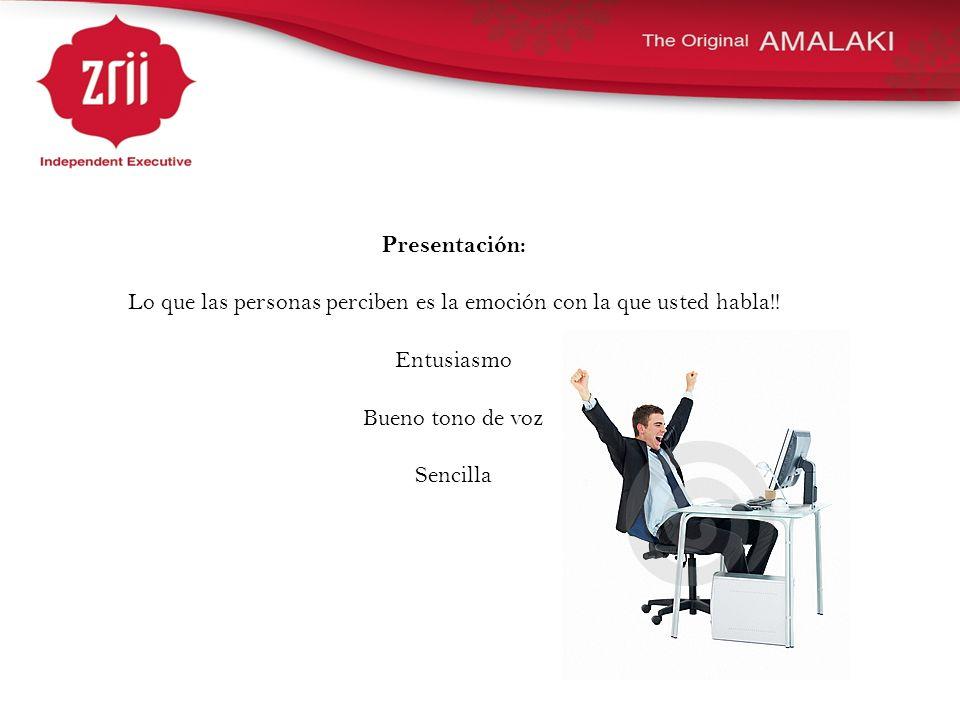 Presentación: Lo que las personas perciben es la emoción con la que usted habla!! Entusiasmo Bueno tono de voz Sencilla