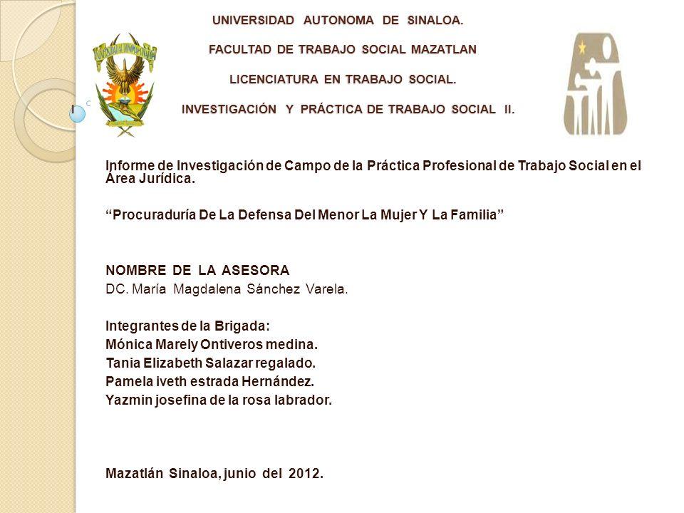 UNIVERSIDAD AUTONOMA DE SINALOA. FACULTAD DE TRABAJO SOCIAL MAZATLAN LICENCIATURA EN TRABAJO SOCIAL. I INVESTIGACIÓN Y PRÁCTICA DE TRABAJO SOCIAL II.