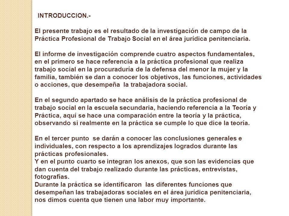 INTRODUCCION.- El presente trabajo es el resultado de la investigación de campo de la Práctica Profesional de Trabajo Social en el área jurídica penit