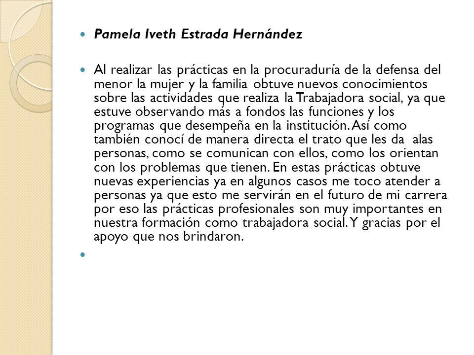 Pamela Iveth Estrada Hernández Al realizar las prácticas en la procuraduría de la defensa del menor la mujer y la familia obtuve nuevos conocimientos