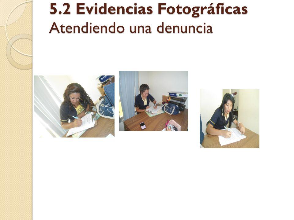5.2 Evidencias Fotográficas Atendiendo una denuncia