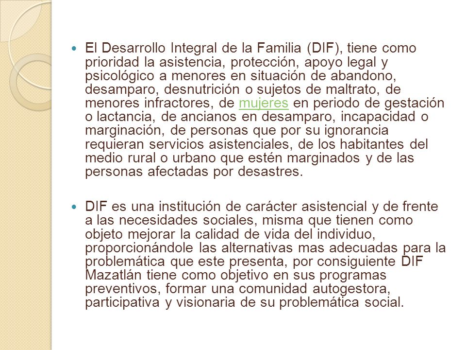 El Desarrollo Integral de la Familia (DIF), tiene como prioridad la asistencia, protección, apoyo legal y psicológico a menores en situación de abando