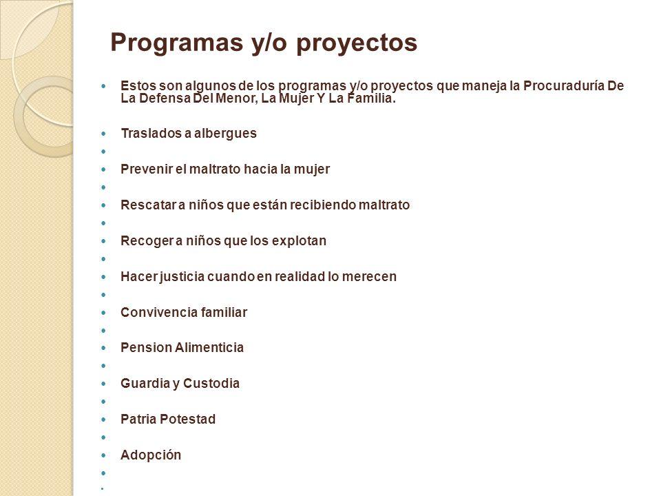 Programas y/o proyectos Estos son algunos de los programas y/o proyectos que maneja la Procuraduría De La Defensa Del Menor, La Mujer Y La Familia. Tr