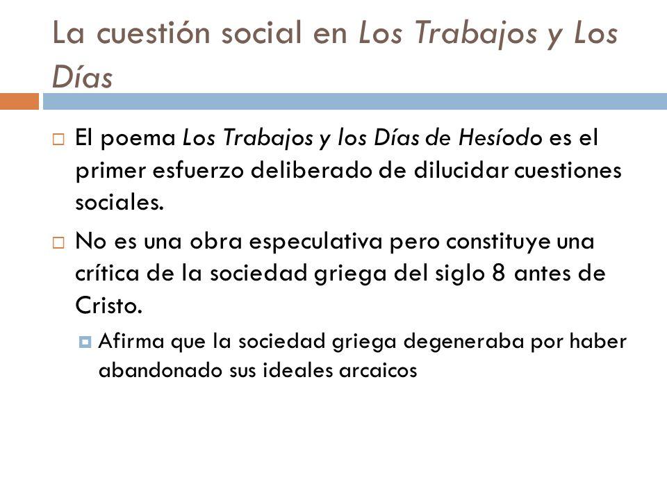 La cuestión social en Los Trabajos y Los Días El poema Los Trabajos y los Días de Hesíodo es el primer esfuerzo deliberado de dilucidar cuestiones sociales.