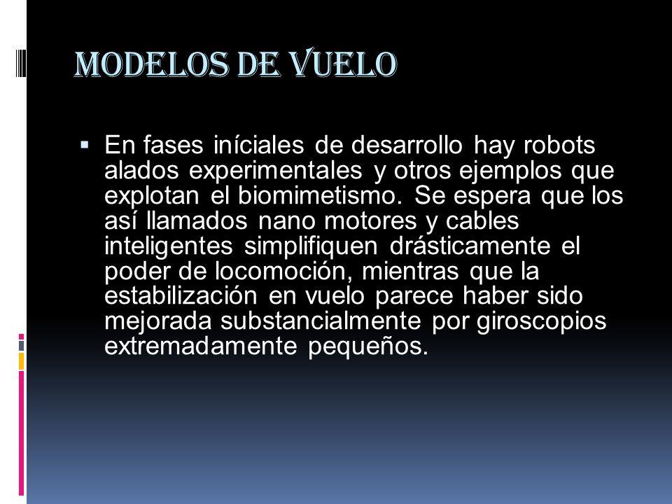 Modelos de vuelo En fases iníciales de desarrollo hay robots alados experimentales y otros ejemplos que explotan el biomimetismo.
