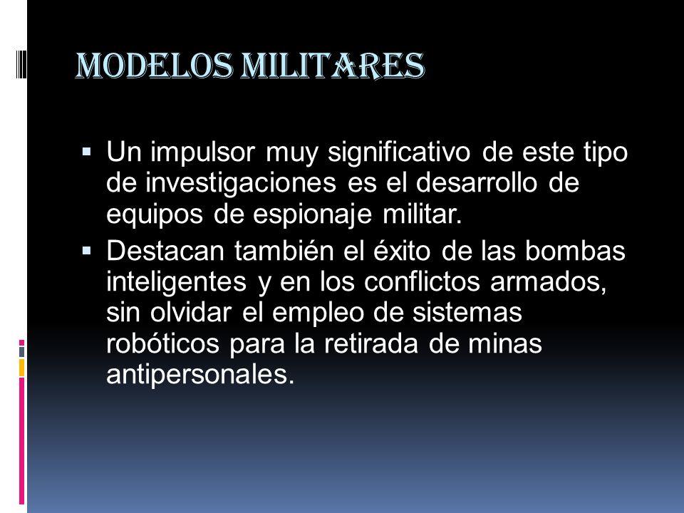 Modelos militares Un impulsor muy significativo de este tipo de investigaciones es el desarrollo de equipos de espionaje militar.
