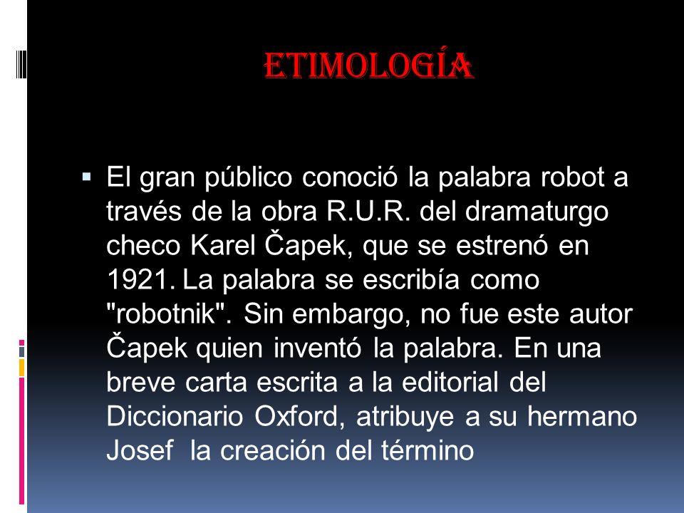 etimología El gran público conoció la palabra robot a través de la obra R.U.R.