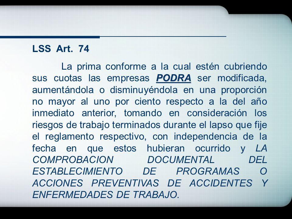 LSS Art. 74 PODRA La prima conforme a la cual estén cubriendo sus cuotas las empresas PODRA ser modificada, aumentándola o disminuyéndola en una propo