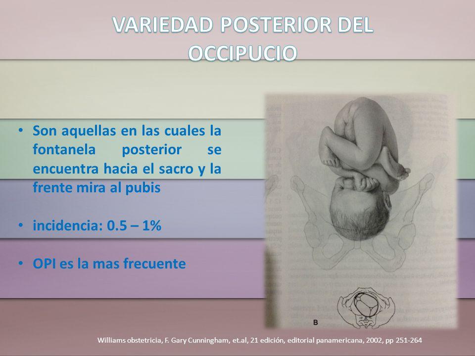 Son aquellas en las cuales la fontanela posterior se encuentra hacia el sacro y la frente mira al pubis incidencia: 0.5 – 1% OPI es la mas frecuente W