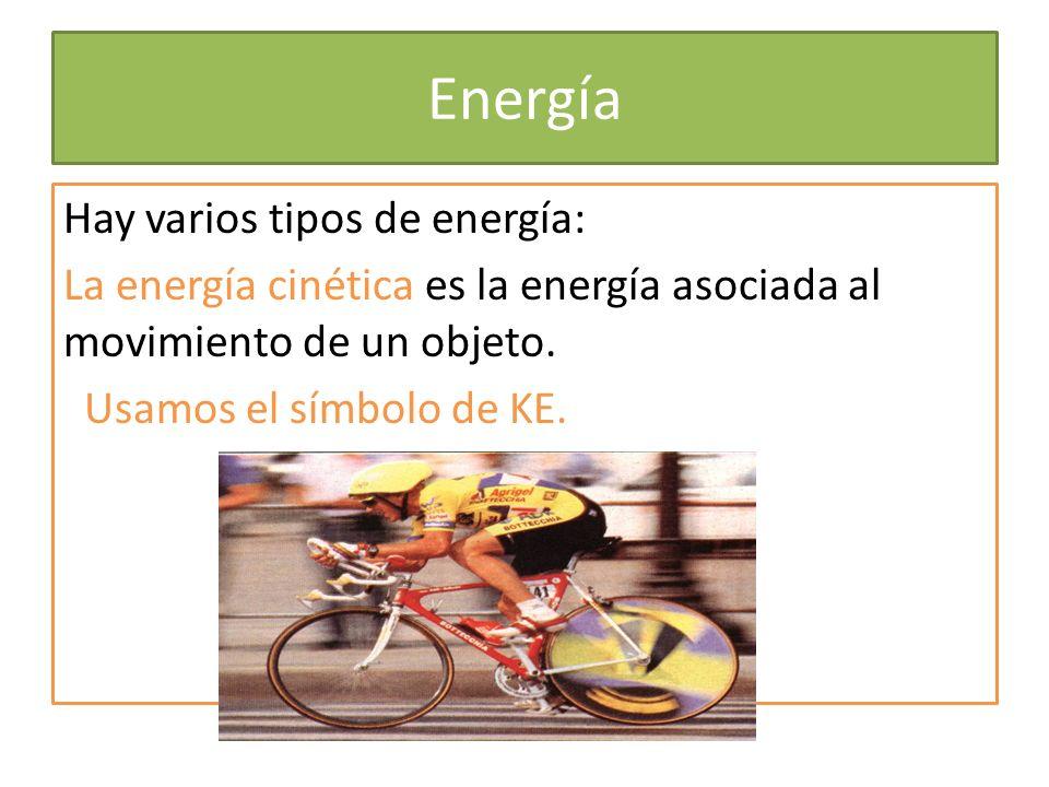 Energía Hay varios tipos de energía: La energía cinética es la energía asociada al movimiento de un objeto. Usamos el símbolo de KE.