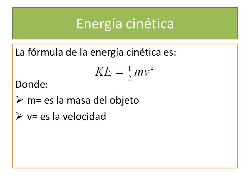 Energía cinética La fórmula de la energía cinética es: Donde: m= es la masa del objeto v= es la velocidad