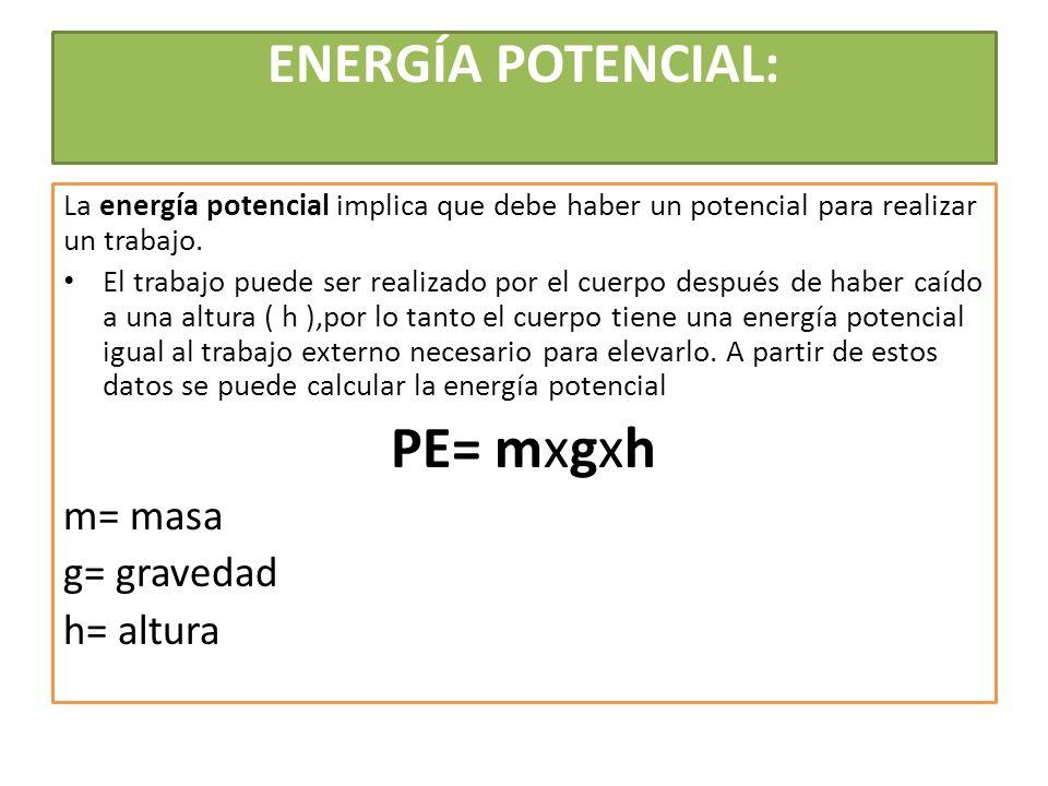 ENERGÍA POTENCIAL: La energía potencial implica que debe haber un potencial para realizar un trabajo. El trabajo puede ser realizado por el cuerpo des