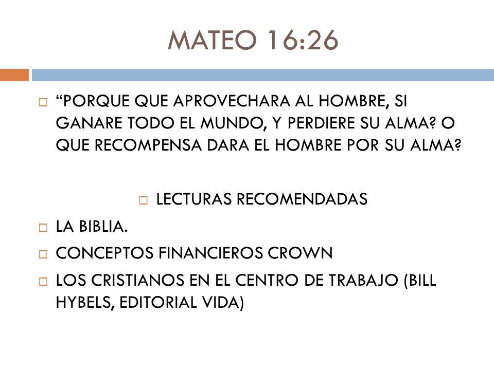 MATEO 16:26 PORQUE QUE APROVECHARA AL HOMBRE, SI GANARE TODO EL MUNDO, Y PERDIERE SU ALMA? O QUE RECOMPENSA DARA EL HOMBRE POR SU ALMA? LECTURAS RECOM