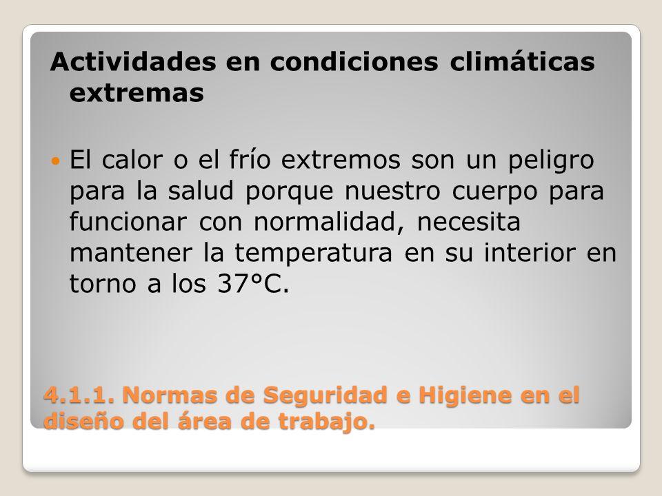 4.1.1. Normas de Seguridad e Higiene en el diseño del área de trabajo. Actividades en condiciones climáticas extremas El calor o el frío extremos son