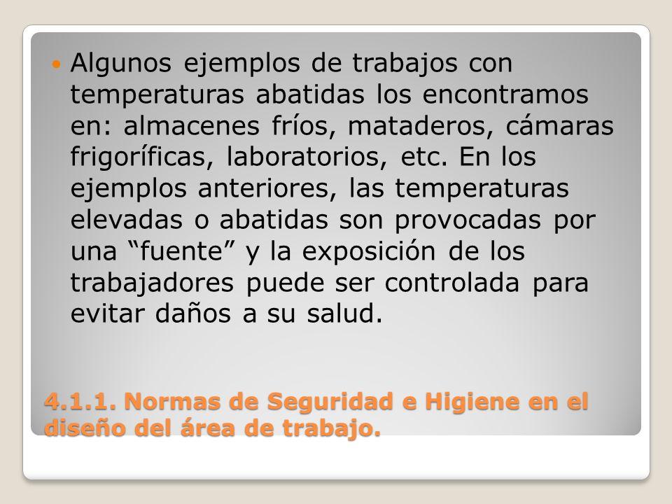 4.1.1. Normas de Seguridad e Higiene en el diseño del área de trabajo. Algunos ejemplos de trabajos con temperaturas abatidas los encontramos en: alma