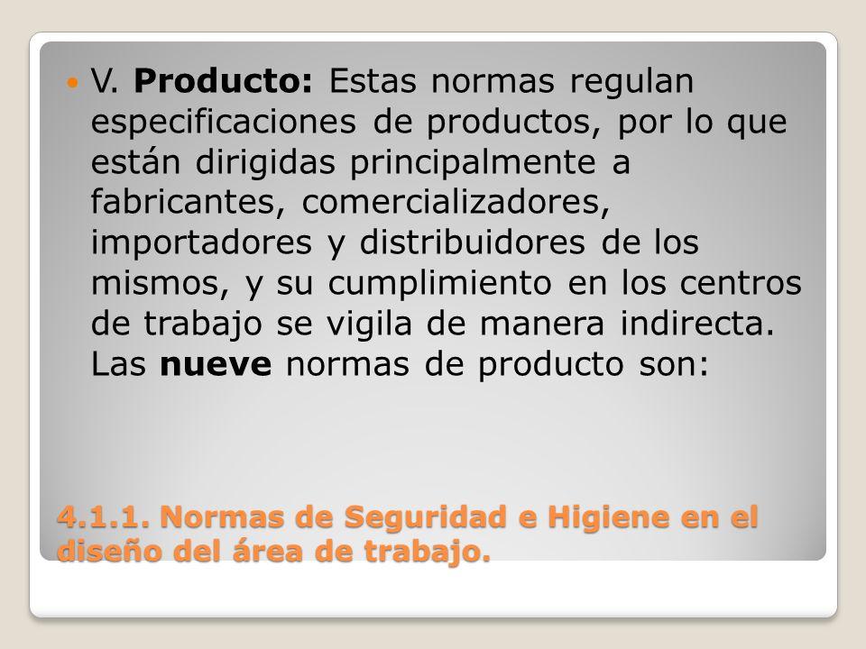 V. Producto: Estas normas regulan especificaciones de productos, por lo que están dirigidas principalmente a fabricantes, comercializadores, importado