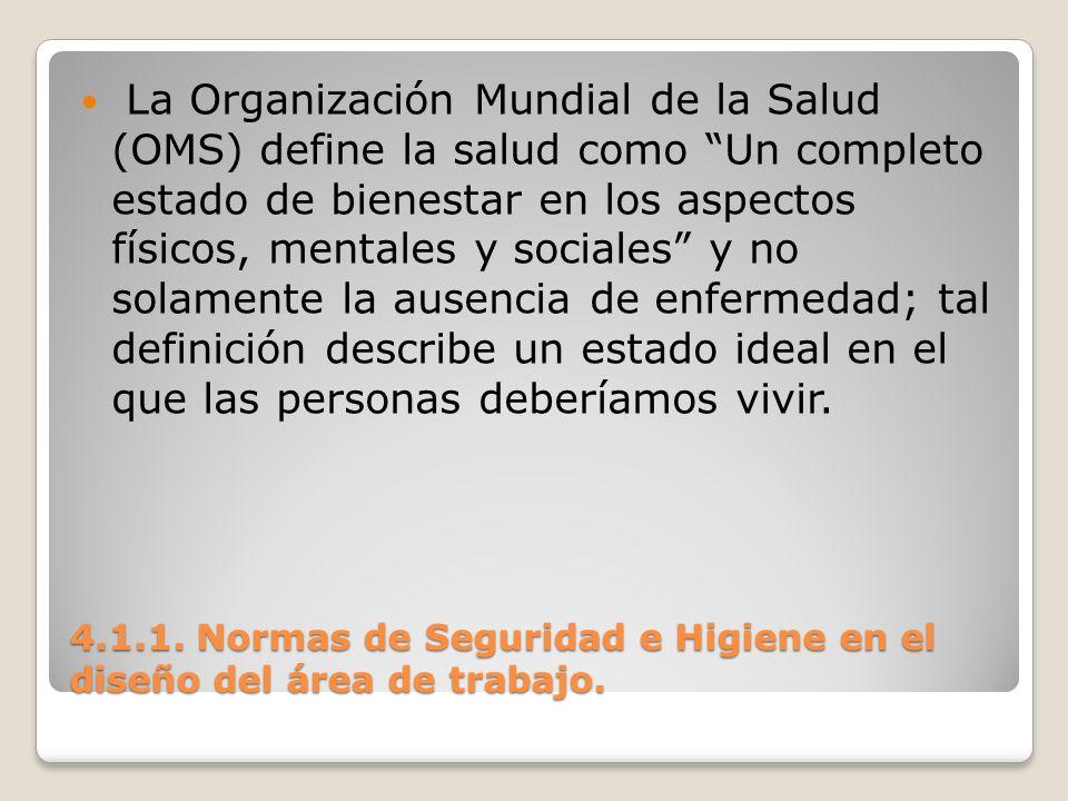 4.1.1. Normas de Seguridad e Higiene en el diseño del área de trabajo. La Organización Mundial de la Salud (OMS) define la salud como Un completo esta