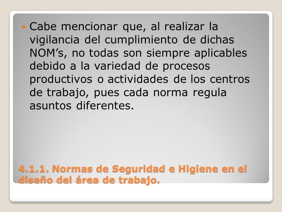 4.1.1. Normas de Seguridad e Higiene en el diseño del área de trabajo. Cabe mencionar que, al realizar la vigilancia del cumplimiento de dichas NOMs,