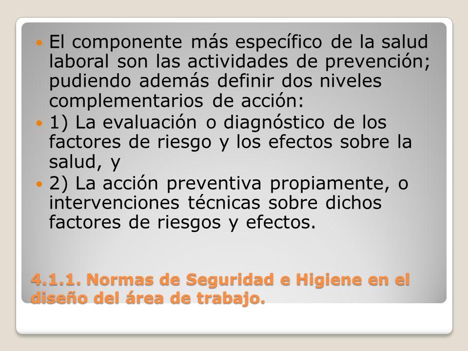 4.1.1. Normas de Seguridad e Higiene en el diseño del área de trabajo. El componente más específico de la salud laboral son las actividades de prevenc