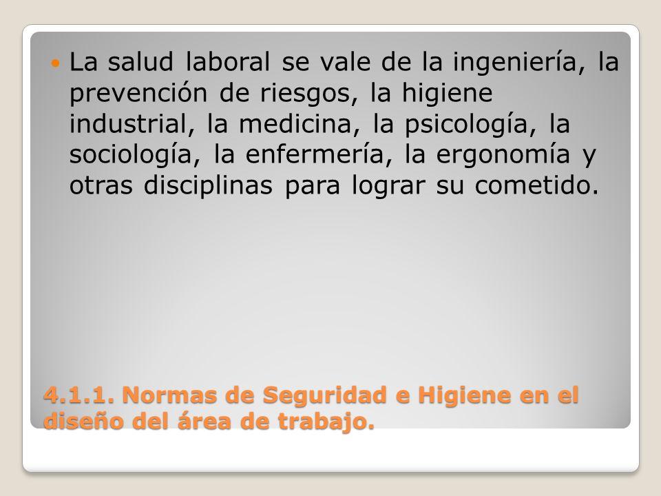 4.1.1. Normas de Seguridad e Higiene en el diseño del área de trabajo. La salud laboral se vale de la ingeniería, la prevención de riesgos, la higiene
