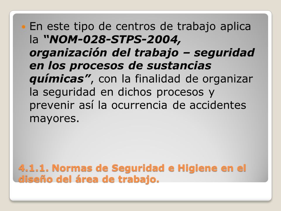 4.1.1. Normas de Seguridad e Higiene en el diseño del área de trabajo. En este tipo de centros de trabajo aplica la NOM-028-STPS-2004, organización de