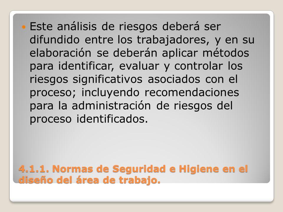 4.1.1. Normas de Seguridad e Higiene en el diseño del área de trabajo. Este análisis de riesgos deberá ser difundido entre los trabajadores, y en su e