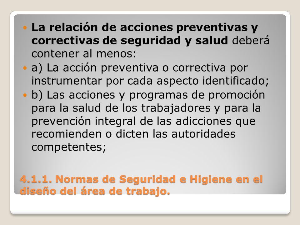 4.1.1. Normas de Seguridad e Higiene en el diseño del área de trabajo. La relación de acciones preventivas y correctivas de seguridad y salud deberá c