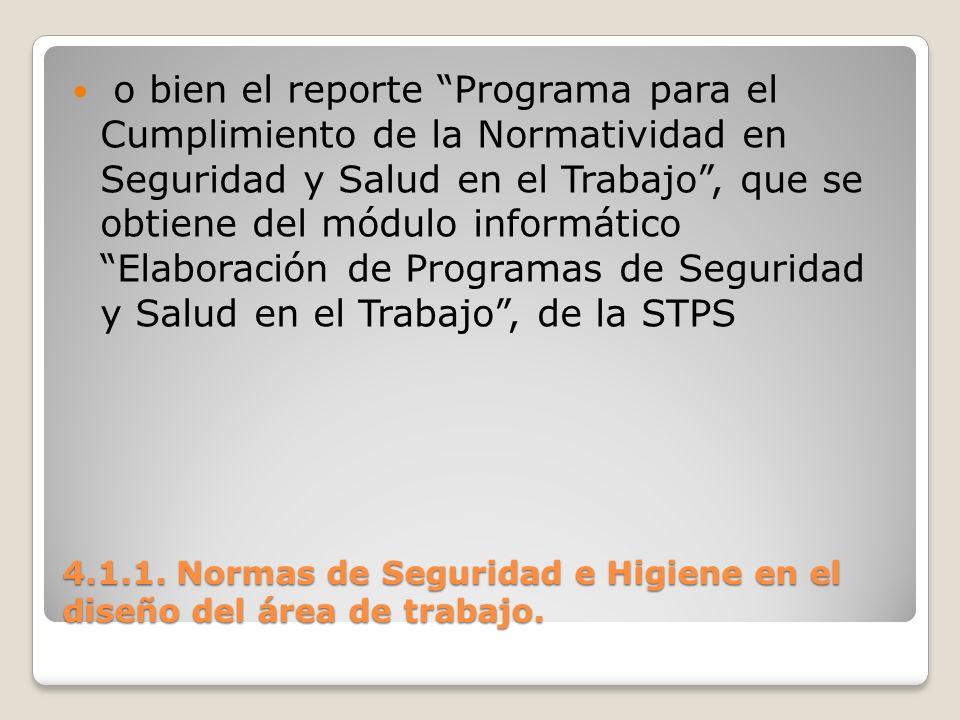 4.1.1. Normas de Seguridad e Higiene en el diseño del área de trabajo. o bien el reporte Programa para el Cumplimiento de la Normatividad en Seguridad