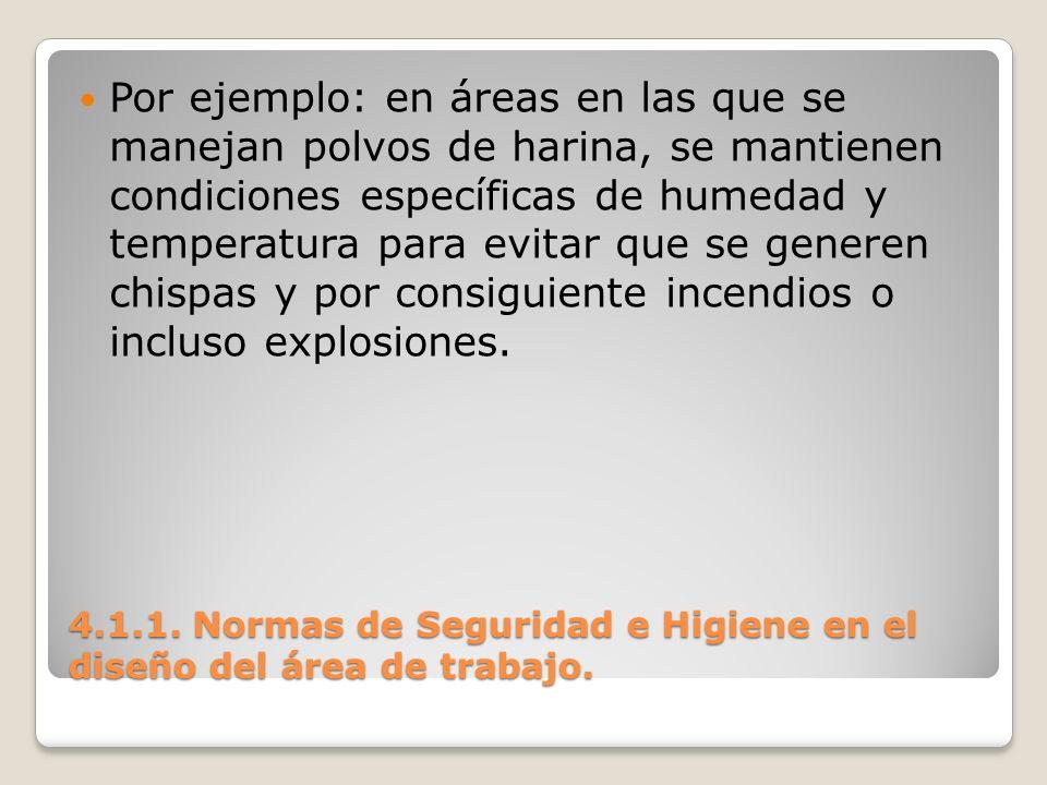 4.1.1. Normas de Seguridad e Higiene en el diseño del área de trabajo. Por ejemplo: en áreas en las que se manejan polvos de harina, se mantienen cond
