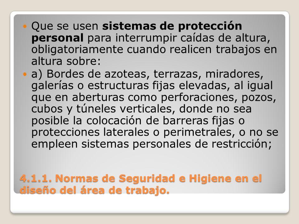 4.1.1. Normas de Seguridad e Higiene en el diseño del área de trabajo. Que se usen sistemas de protección personal para interrumpir caídas de altura,