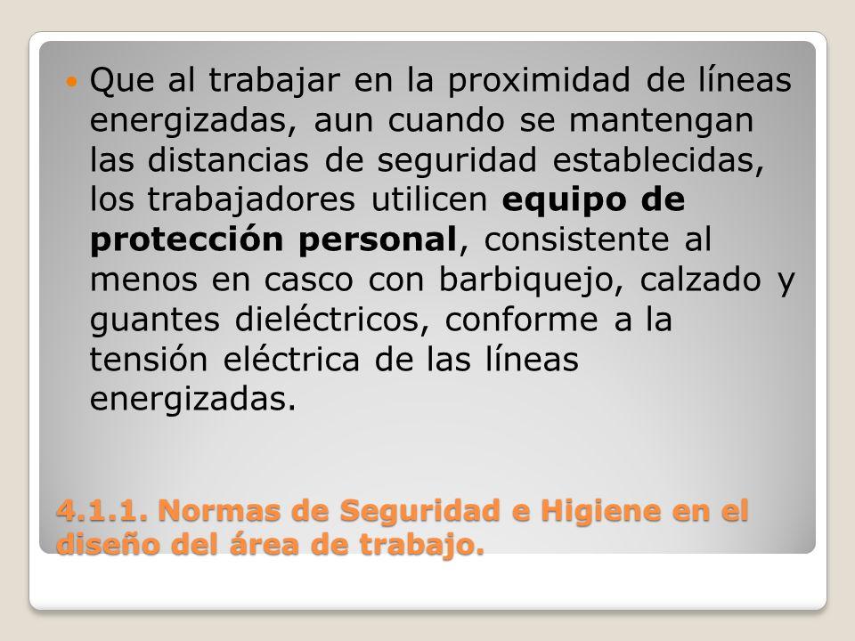 4.1.1. Normas de Seguridad e Higiene en el diseño del área de trabajo. Que al trabajar en la proximidad de líneas energizadas, aun cuando se mantengan