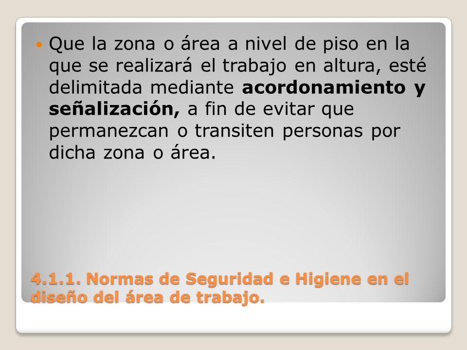 4.1.1. Normas de Seguridad e Higiene en el diseño del área de trabajo. Que la zona o área a nivel de piso en la que se realizará el trabajo en altura,