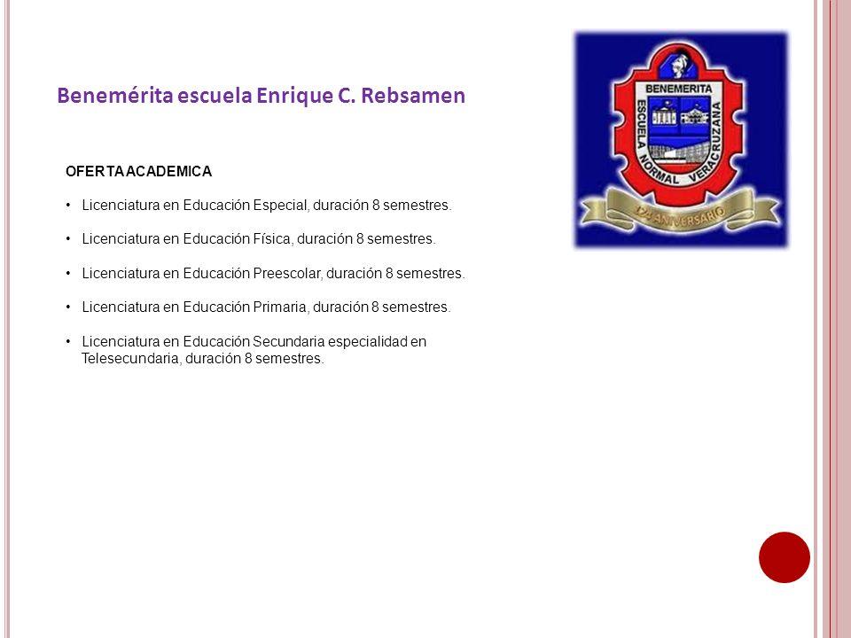 Benemérita escuela Enrique C. Rebsamen OFERTA ACADEMICA Licenciatura en Educación Especial, duración 8 semestres. Licenciatura en Educación Física, du
