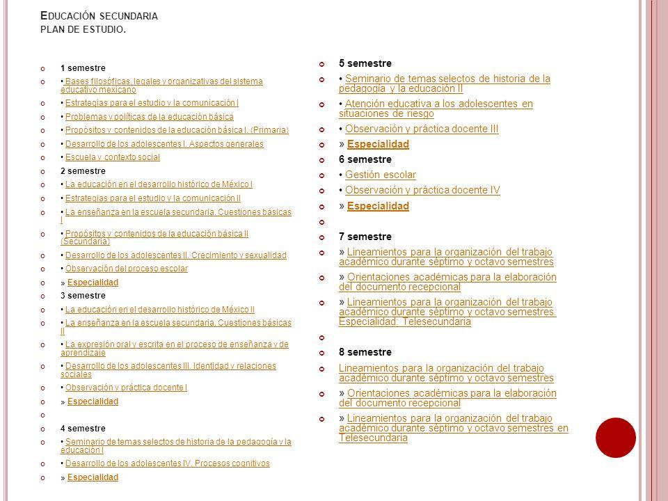 E DUCACIÓN SECUNDARIA PLAN DE ESTUDIO. 1 semestre Bases filosóficas, legales y organizativas del sistema educativo mexicano Bases filosóficas, legales